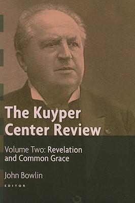 The Kuyper Center Review: Revelation And Common Grace